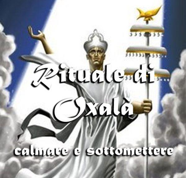 GRANDE RITUALE DI OXALÁ (PER CALMARE O SOTTOMETTERE UNA PERSONA)