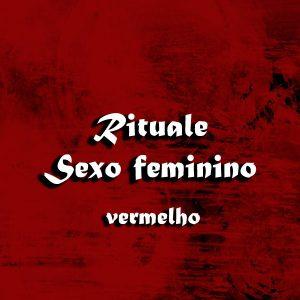 RITUALE SEXO FEMININO VERMELHO