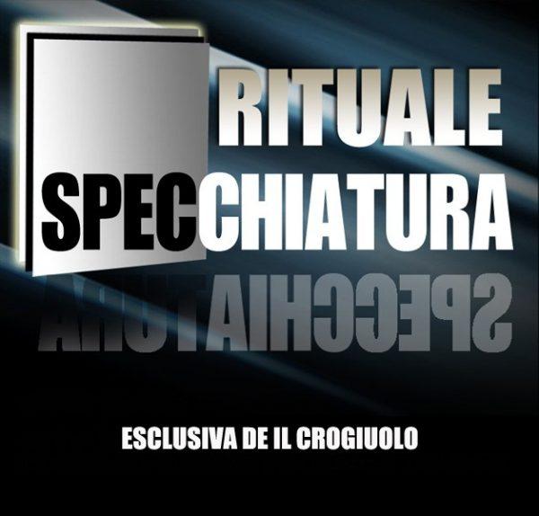 RITUALE SPECCHIATURA